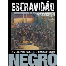 Escravidão: O Holocausto Negro
