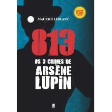 813 - Os Três Crimes de Arsène Lupin - Maurice Leblanc