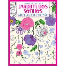 Livro de Colorir Antiestresse: Jardim dos Sonhos